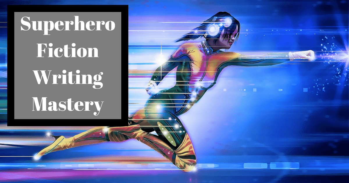 Super Hero Fiction Writing Mastery